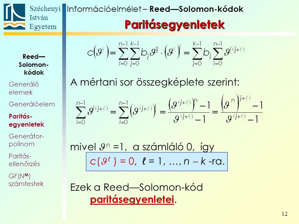 Széchenyi István Egyetem 12 A mértani sor összegképlete szerint: mivel n =1, a számláló 0, így c( ℓ ) = 0, ℓ = 1, …, n  k -ra. Ezek a Reed—Solomon-kó