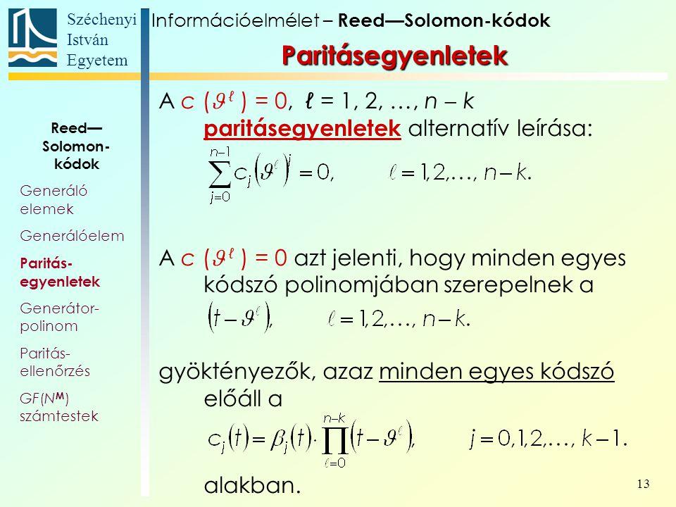 Széchenyi István Egyetem 13 A c ( ℓ ) = 0, ℓ = 1, 2, …, n  k paritásegyenletek alternatív leírása: A c ( ℓ ) = 0 azt jelenti, hogy minden egyes kódszó polinomjában szerepelnek a gyöktényezők, azaz minden egyes kódszó előáll a alakban.