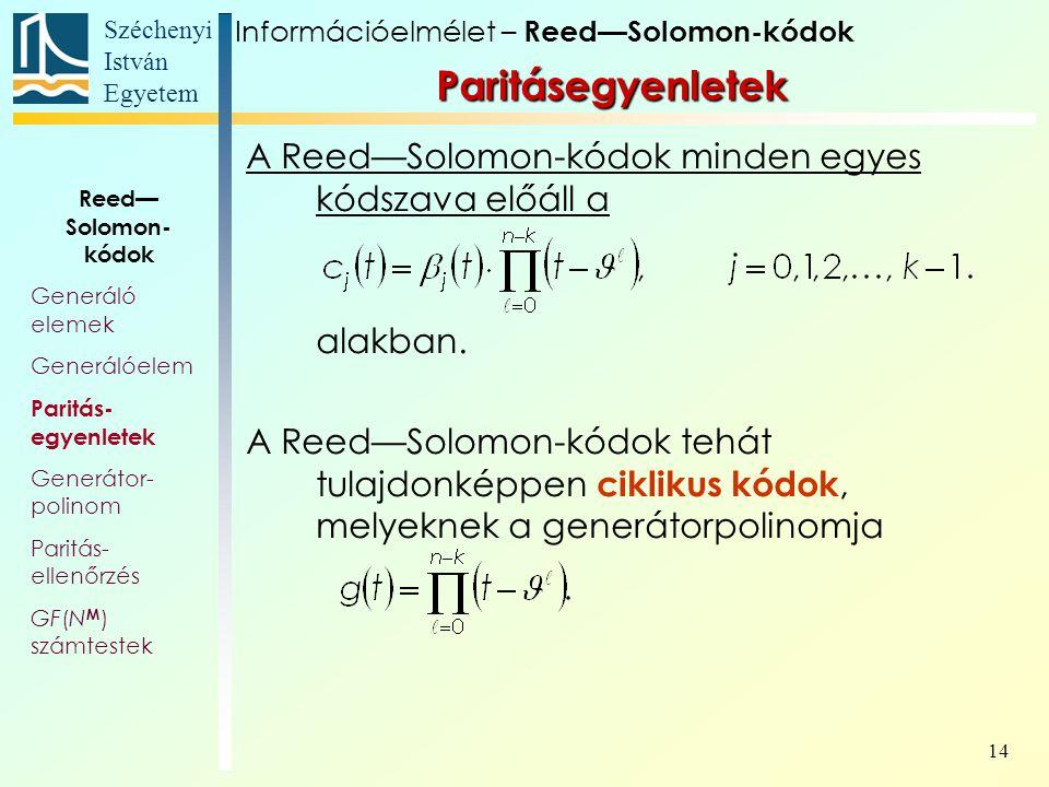 Széchenyi István Egyetem 14 A Reed—Solomon-kódok minden egyes kódszava előáll a alakban. A Reed—Solomon-kódok tehát tulajdonképpen ciklikus kódok, mel