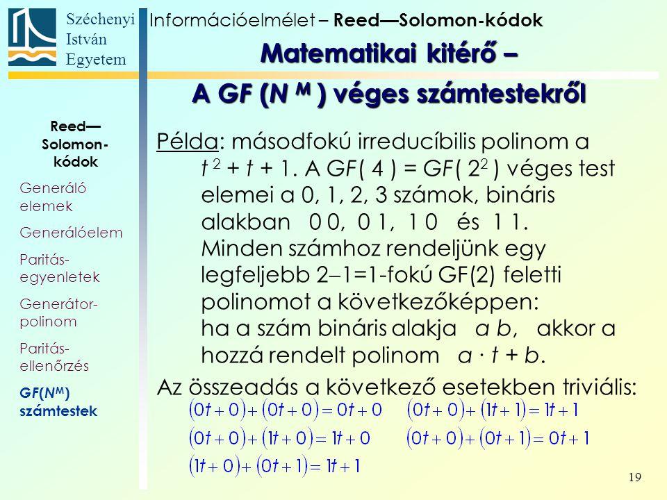 Széchenyi István Egyetem 19 Példa: másodfokú irreducíbilis polinom a t 2 + t + 1. A GF( 4 ) = GF( 2 2 ) véges test elemei a 0, 1, 2, 3 számok, bináris