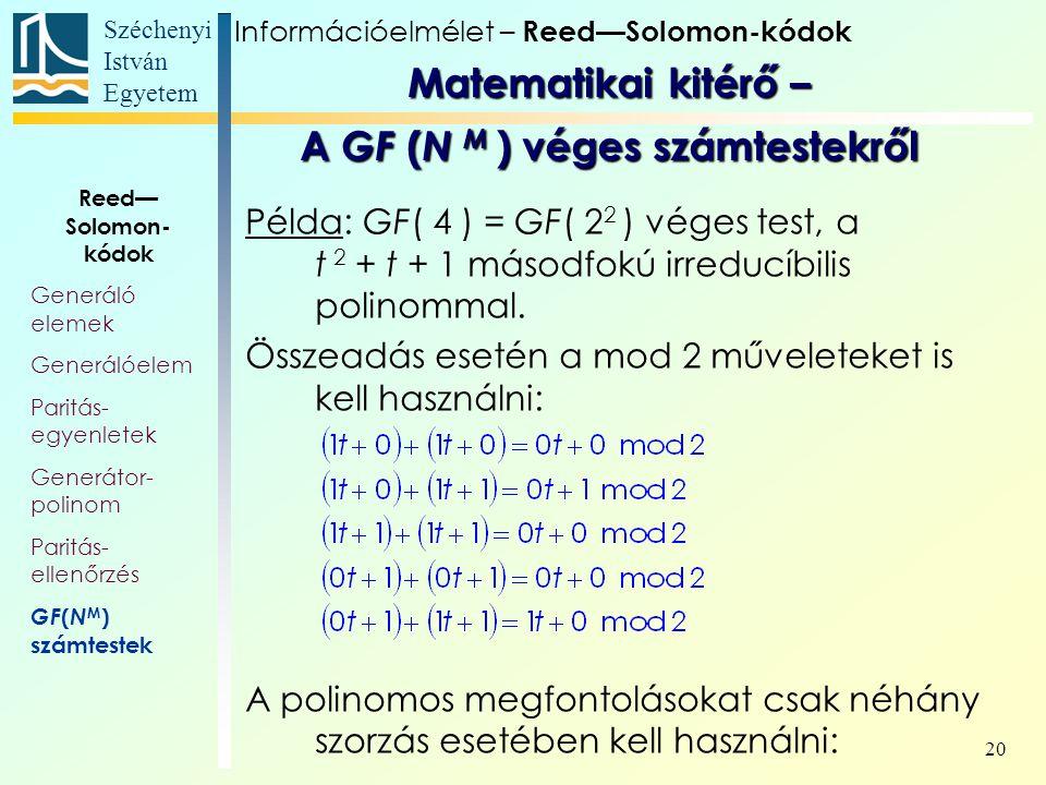Széchenyi István Egyetem 20 Példa: GF( 4 ) = GF( 2 2 ) véges test, a t 2 + t + 1 másodfokú irreducíbilis polinommal. Összeadás esetén a mod 2 művelete