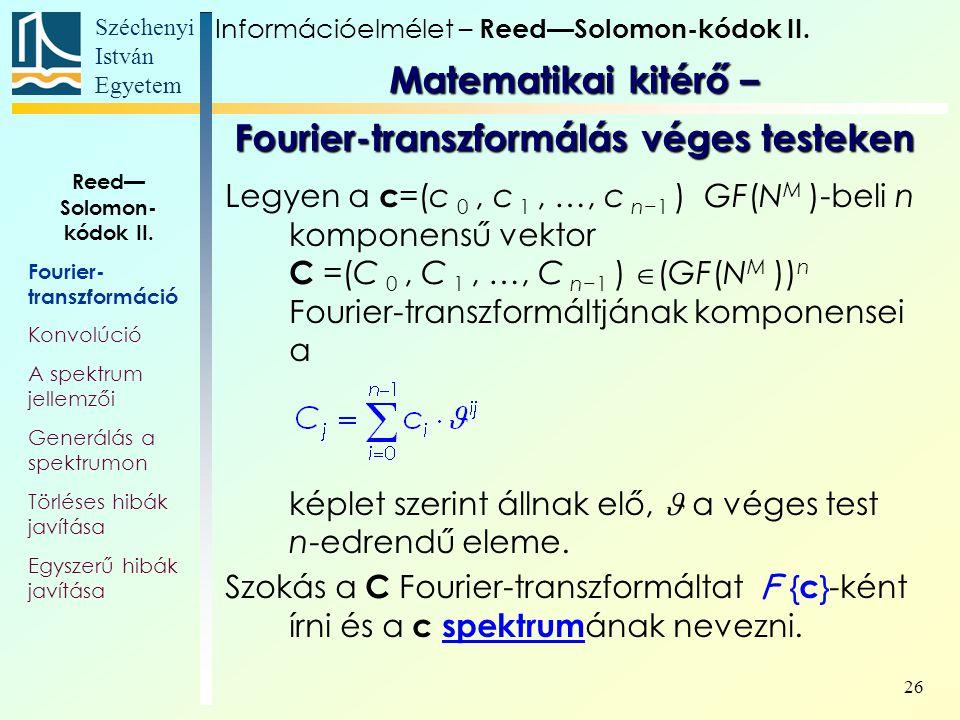 Széchenyi István Egyetem 26 Legyen a c =(c 0, c 1, …, c n−1 ) GF(N M )-beli n komponensű vektor C =(C 0, C 1, …, C n−1 )  (GF(N M )) n Fourier-transzformáltjának komponensei a képlet szerint állnak elő, a véges test n-edrendű eleme.