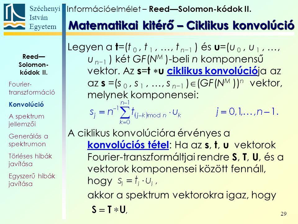 Széchenyi István Egyetem 29 Legyen a t =(t 0, t 1, …, t n−1 ) és u =(u 0, u 1, …, u n−1 ) két GF(N M )-beli n komponensű vektor. Az s = t  u ciklikus