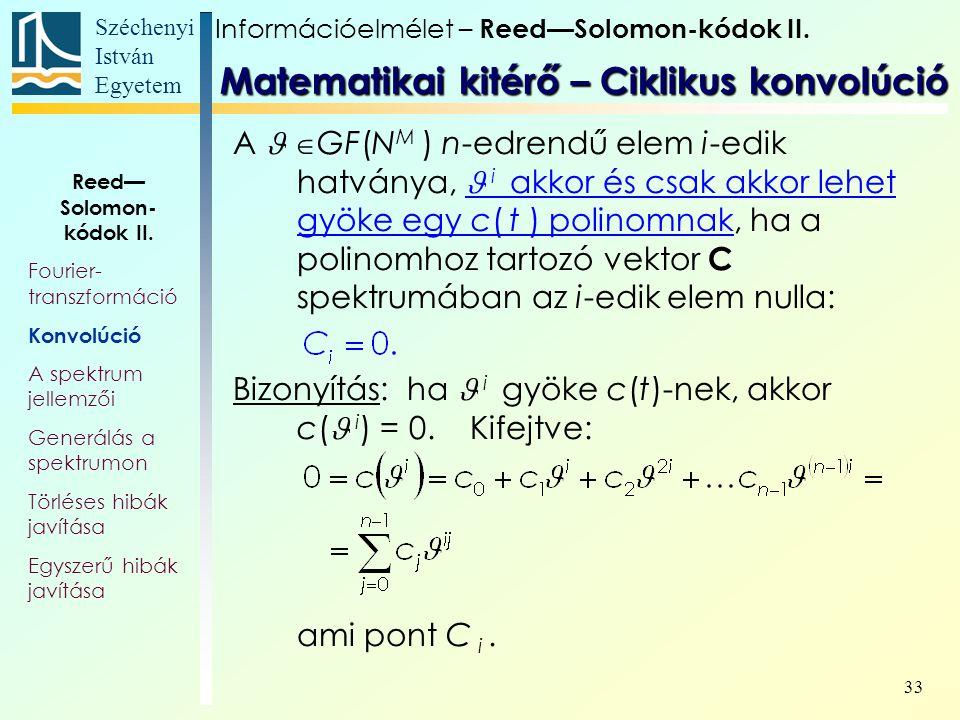 Széchenyi István Egyetem 33 A  GF(N M ) n-edrendű elem i-edik hatványa, i akkor és csak akkor lehet gyöke egy c( t ) polinomnak, ha a polinomhoz tartozó vektor C spektrumában az i-edik elem nulla: Bizonyítás: ha i gyöke c(t)-nek, akkor c( i ) = 0.