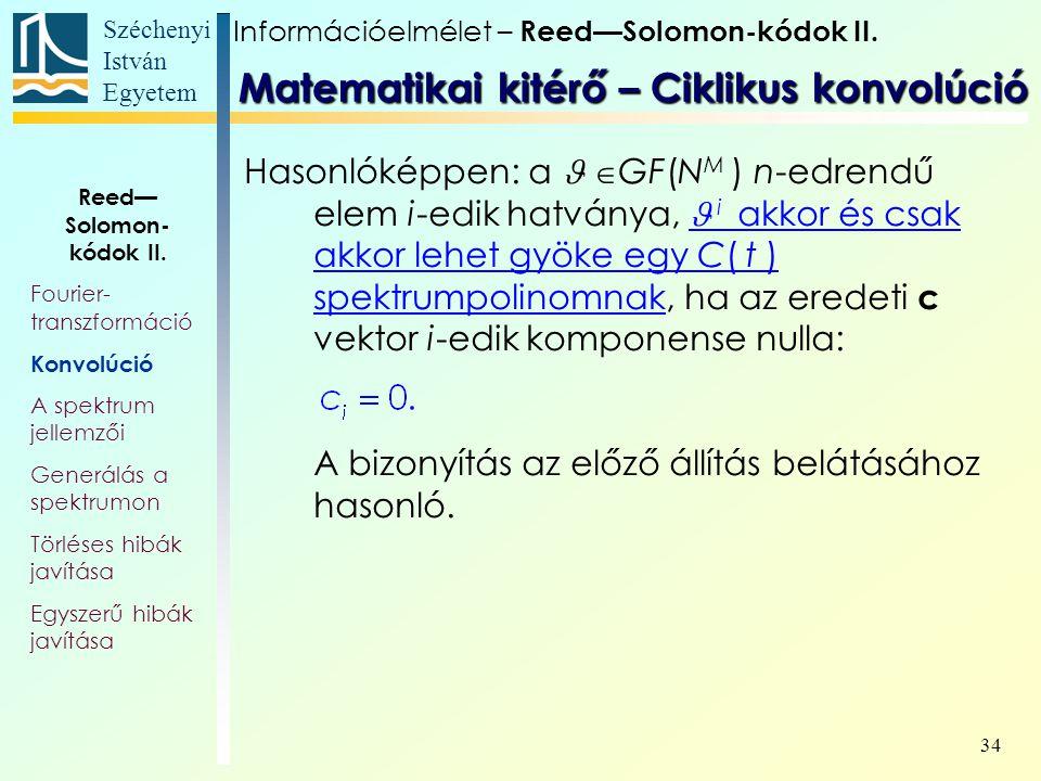 Széchenyi István Egyetem 34 Hasonlóképpen: a  GF(N M ) n-edrendű elem i-edik hatványa, i akkor és csak akkor lehet gyöke egy C( t ) spektrumpolinomnak, ha az eredeti c vektor i-edik komponense nulla: A bizonyítás az előző állítás belátásához hasonló.