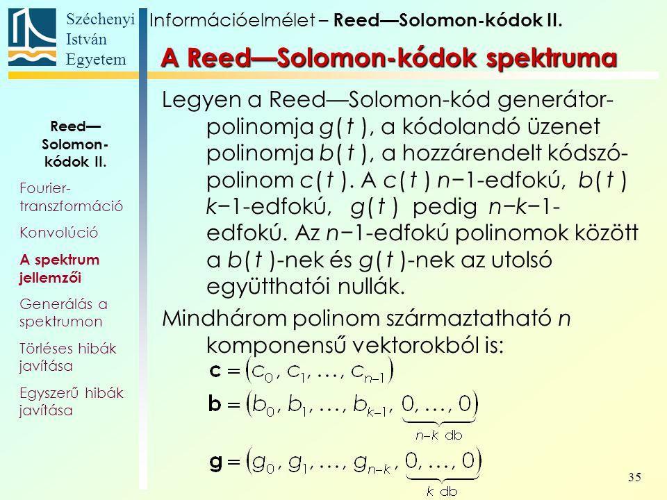 Széchenyi István Egyetem 35 A Reed—Solomon-kódok spektruma Legyen a Reed—Solomon-kód generátor- polinomja g( t ), a kódolandó üzenet polinomja b( t ), a hozzárendelt kódszó- polinom c( t ).