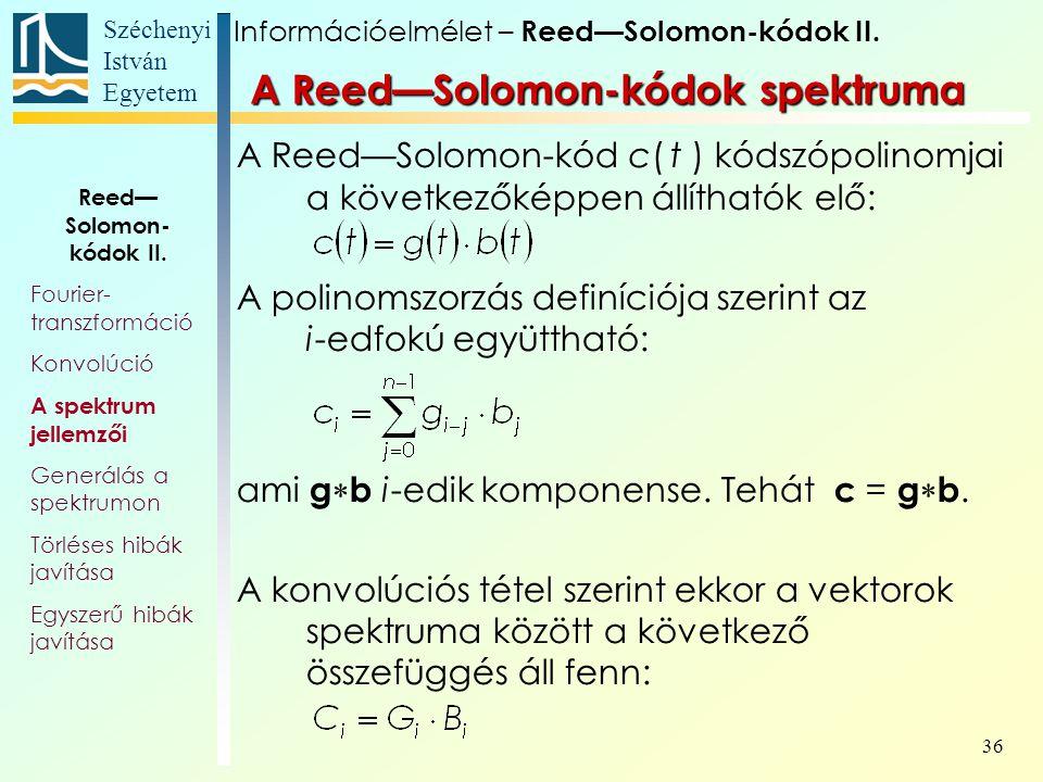 Széchenyi István Egyetem 36 A Reed—Solomon-kód c( t ) kódszópolinomjai a következőképpen állíthatók elő: A polinomszorzás definíciója szerint az i-edfokú együttható: ami g  b i-edik komponense.