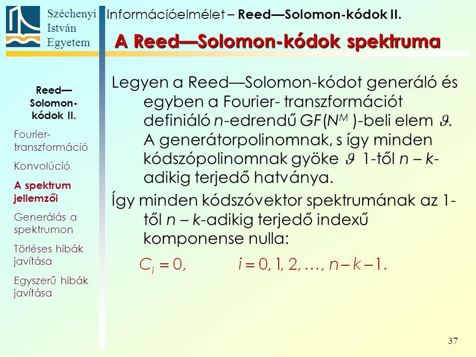 Széchenyi István Egyetem 37 A Reed—Solomon-kódok spektruma Legyen a Reed—Solomon-kódot generáló és egyben a Fourier- transzformációt definiáló n-edrendű GF(N M )-beli elem.