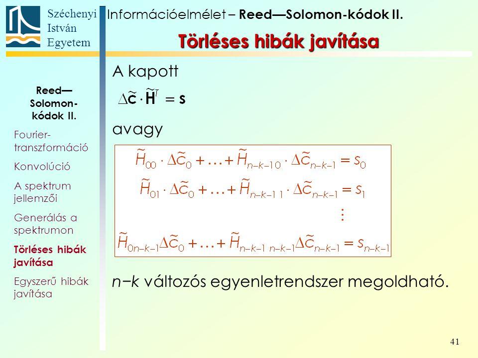 Széchenyi István Egyetem 41 Törléses hibák javítása A kapott avagy n−k változós egyenletrendszer megoldható. Információelmélet – Reed—Solomon-kódok II