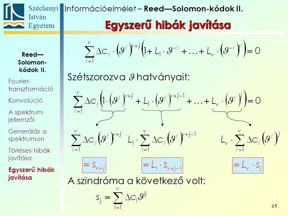 Széchenyi István Egyetem 45 Egyszerű hibák javítása Szétszorozva hatványait: A szindróma a következő volt: Információelmélet – Reed—Solomon-kódok II.
