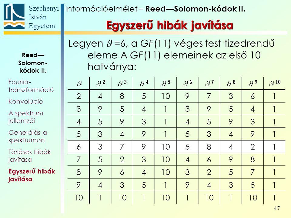 Széchenyi István Egyetem 47 Egyszerű hibák javítása Legyen =6, a GF(11) véges test tizedrendű eleme A GF(11) elemeinek az első 10 hatványa: Információelmélet – Reed—Solomon-kódok II.