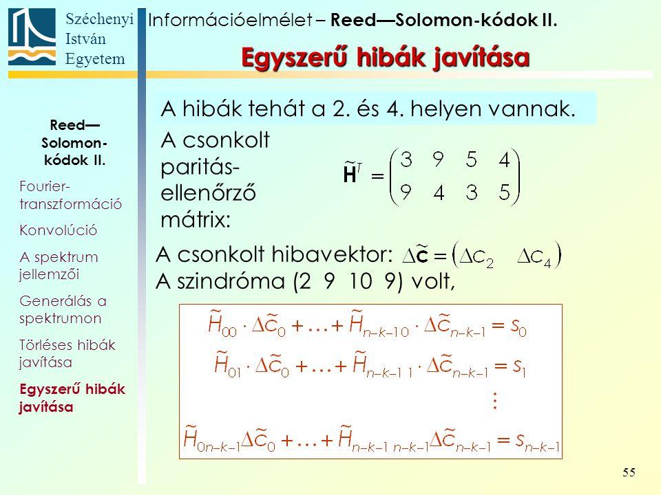 Széchenyi István Egyetem 55 Egyszerű hibák javítása Információelmélet – Reed—Solomon-kódok II. Reed— Solomon- kódok II. Fourier- transzformáció Konvol