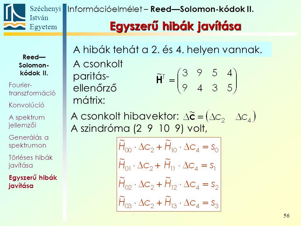 Széchenyi István Egyetem 56 Egyszerű hibák javítása Információelmélet – Reed—Solomon-kódok II. Reed— Solomon- kódok II. Fourier- transzformáció Konvol