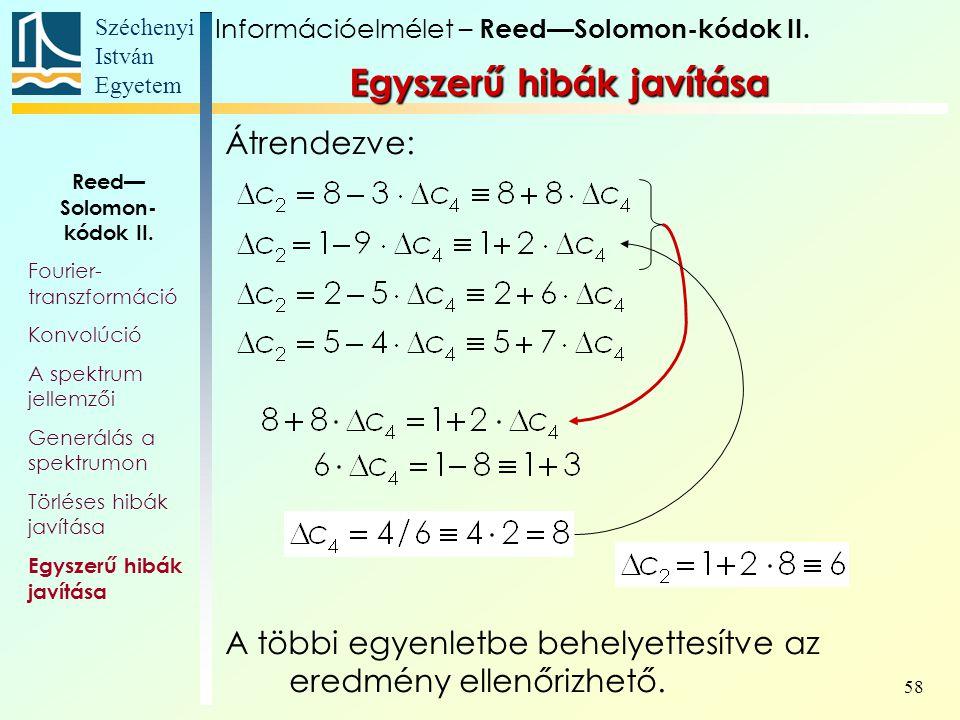 Széchenyi István Egyetem 58 Egyszerű hibák javítása Információelmélet – Reed—Solomon-kódok II. Reed— Solomon- kódok II. Fourier- transzformáció Konvol