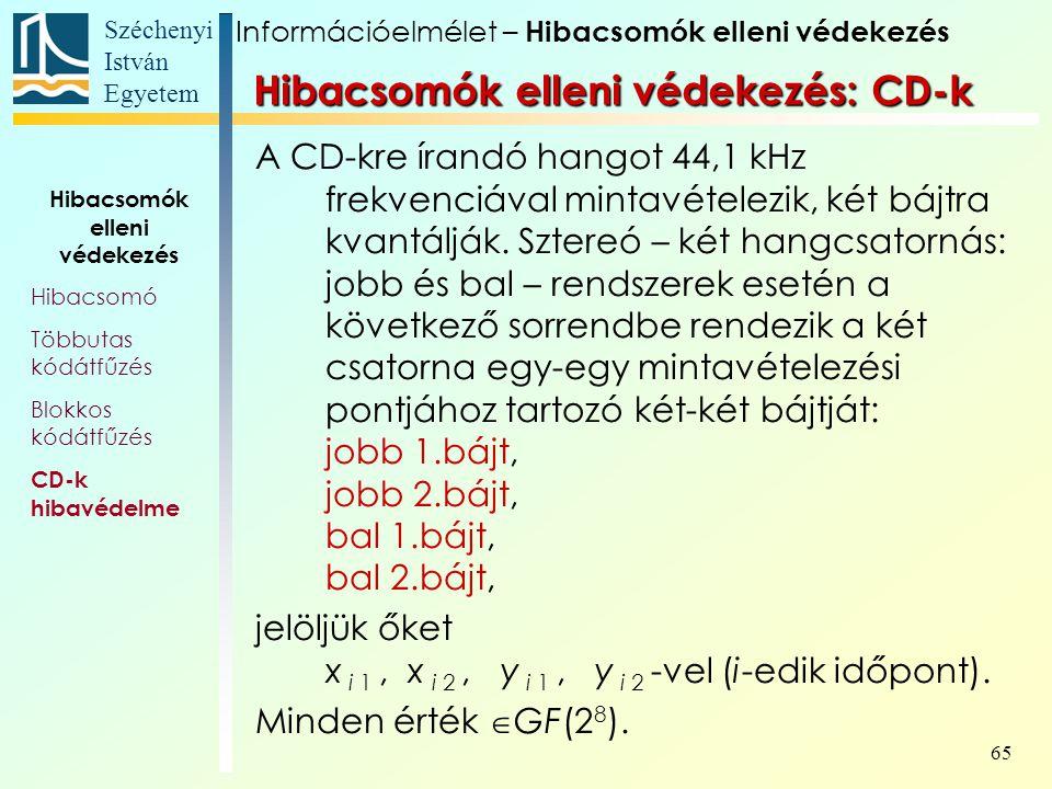 Széchenyi István Egyetem 65 A CD-kre írandó hangot 44,1 kHz frekvenciával mintavételezik, két bájtra kvantálják. Sztereó – két hangcsatornás: jobb és
