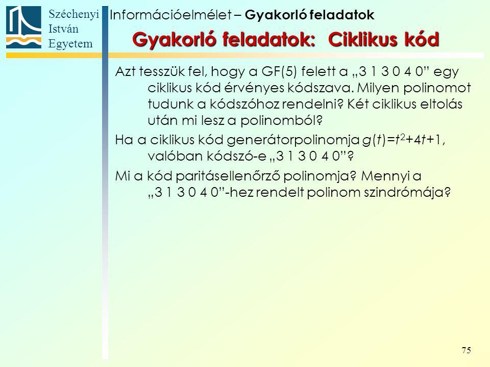 """Széchenyi István Egyetem 75 Gyakorló feladatok: Ciklikus kód Azt tesszük fel, hogy a GF(5) felett a """"3 1 3 0 4 0"""" egy ciklikus kód érvényes kódszava."""