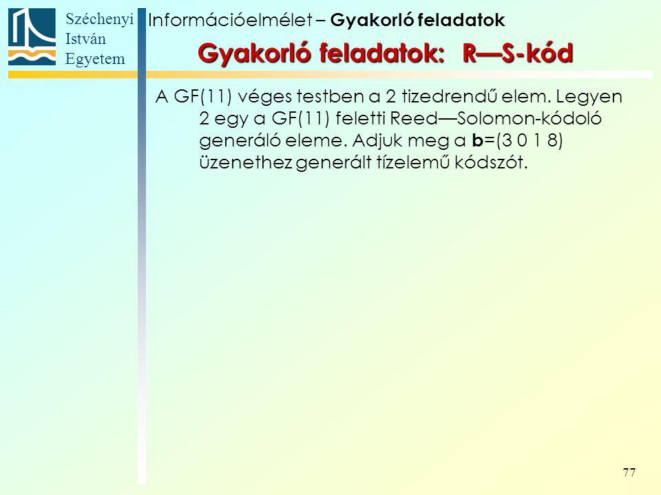 Széchenyi István Egyetem 77 Gyakorló feladatok: R—S-kód A GF(11) véges testben a 2 tizedrendű elem. Legyen 2 egy a GF(11) feletti Reed—Solomon-kódoló