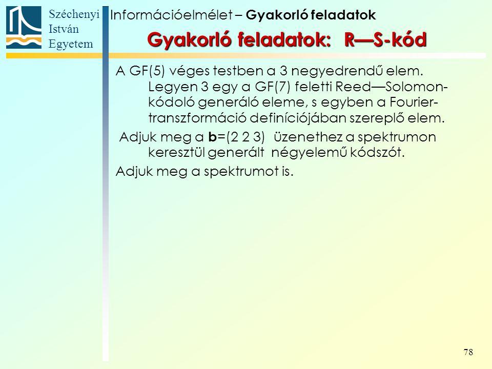Széchenyi István Egyetem 78 A GF(5) véges testben a 3 negyedrendű elem. Legyen 3 egy a GF(7) feletti Reed—Solomon- kódoló generáló eleme, s egyben a F