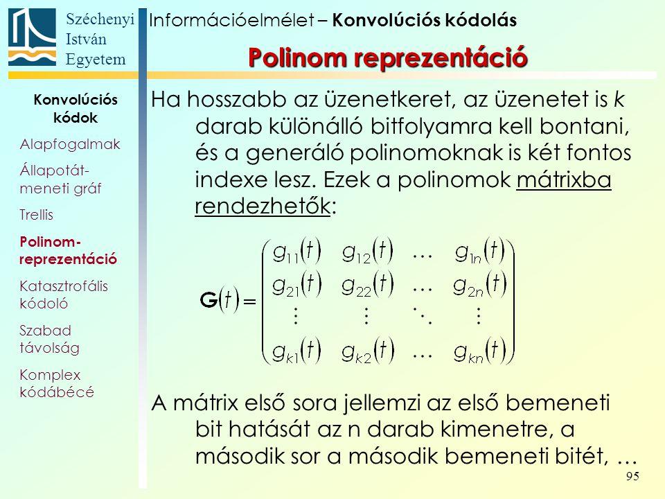 Széchenyi István Egyetem 95 Ha hosszabb az üzenetkeret, az üzenetet is k darab különálló bitfolyamra kell bontani, és a generáló polinomoknak is két fontos indexe lesz.
