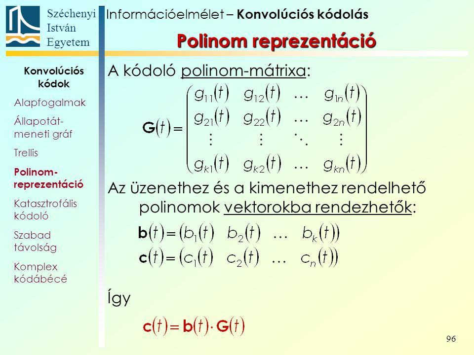 Széchenyi István Egyetem 96 A kódoló polinom-mátrixa: Az üzenethez és a kimenethez rendelhető polinomok vektorokba rendezhetők: Így Információelmélet