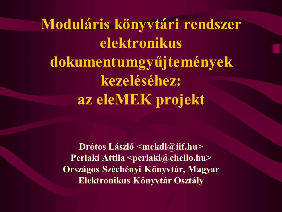 Moduláris könyvtári rendszer elektronikus dokumentumgyűjtemények kezeléséhez: az eleMEK projekt Drótos László Perlaki Attila Országos Széchényi Könyvt