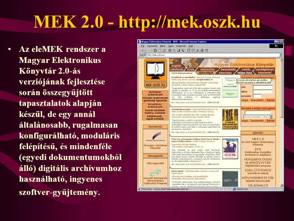 MEK 2.0 - http://mek.oszk.hu Az eleMEK rendszer a Magyar Elektronikus Könyvtár 2.0-ás verziójának fejlesztése során összegyűjtött tapasztalatok alapján készül, de egy annál általánosabb, rugalmasan konfigurálható, moduláris felépítésű, és mindenféle (egyedi dokumentumokból álló) digitális archívumhoz használható, ingyenes szoftver-gyűjtemény.