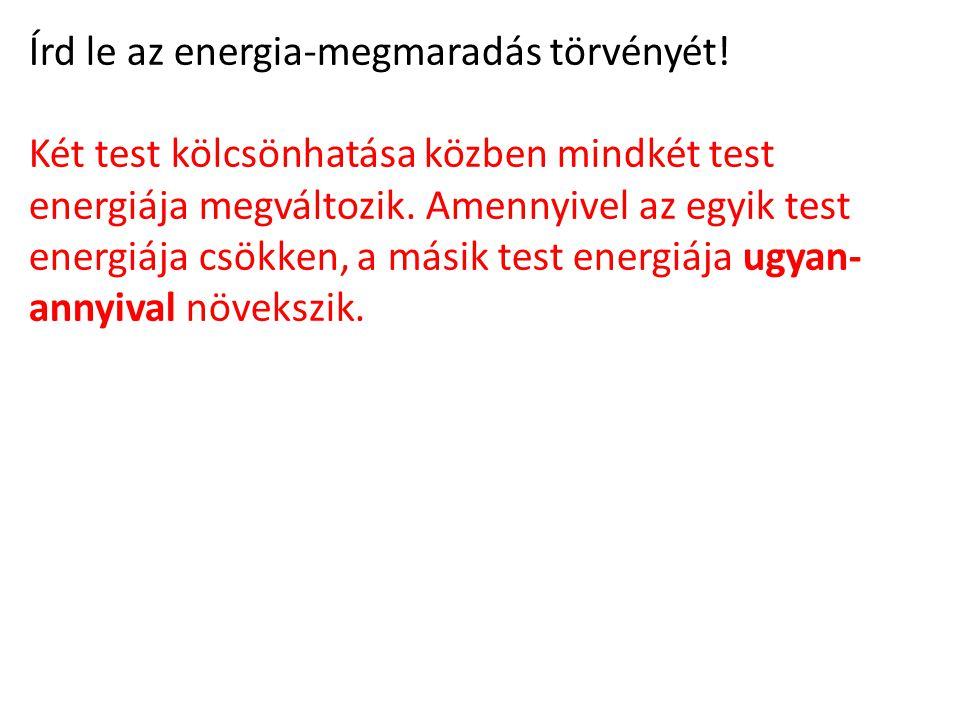 Írd le az energia-megmaradás törvényét.