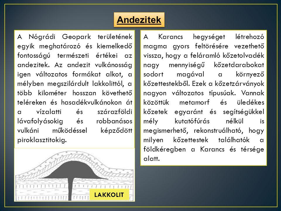 Andezitek A Nógrádi Geopark területének egyik meghatározó és kiemelkedő fontosságú természeti értékei az andezitek. Az andezit vulkánosság igen változ