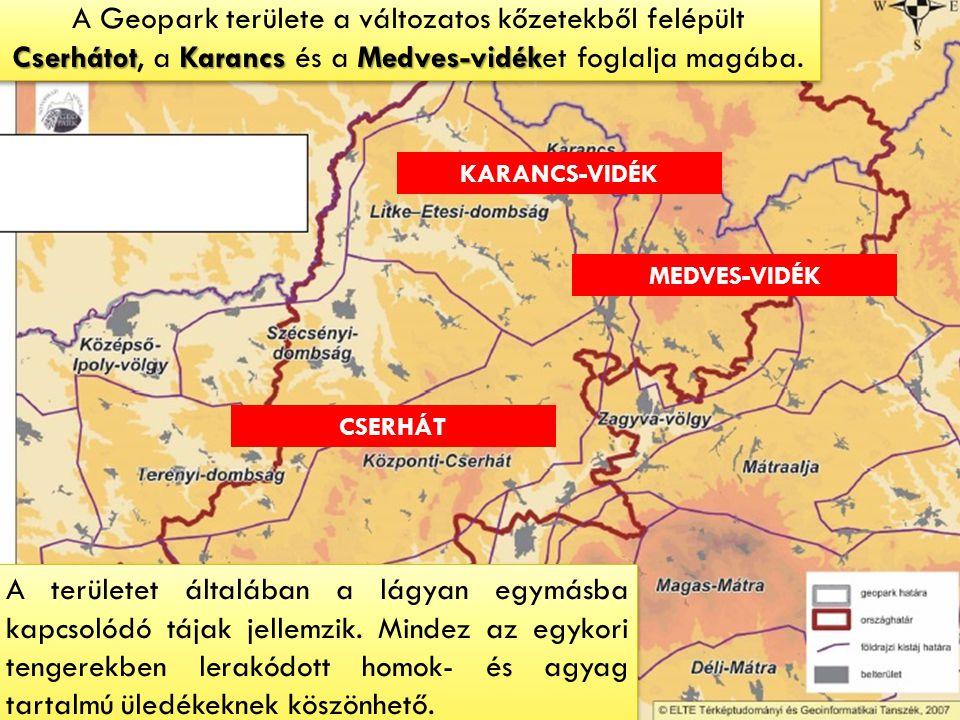 CserhátotKarancsMedves-vidék A Geopark területe a változatos kőzetekből felépült Cserhátot, a Karancs és a Medves-vidéket foglalja magába. CSERHÁT KAR