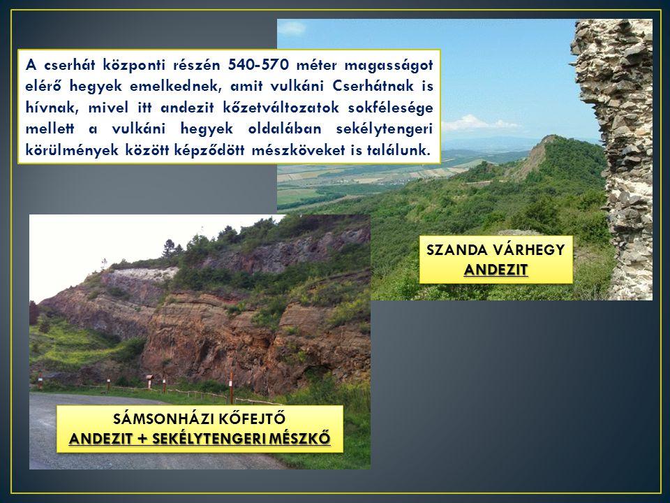 A cserhát központi részén 540-570 méter magasságot elérő hegyek emelkednek, amit vulkáni Cserhátnak is hívnak, mivel itt andezit kőzetváltozatok sokfélesége mellett a vulkáni hegyek oldalában sekélytengeri körülmények között képződött mészköveket is találunk.