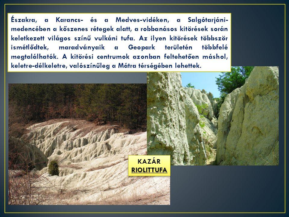 Északra, a Karancs- és a Medves-vidéken, a Salgótarjáni- medencében a kőszenes rétegek alatt, a robbanásos kitörések során keletkezett világos színű v