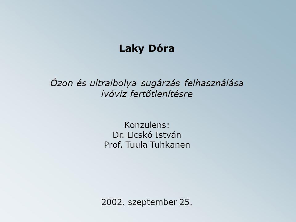 Laky Dóra Ózon és ultraibolya sugárzás felhasználása ivóvíz fertőtlenítésre Konzulens: Dr.
