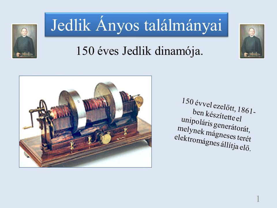 Jedlik Ányos találmányai 150 éves Jedlik dinamója. 1 150 évvel ezelőtt, 1861- ben készítette el unipoláris generátorát, melynek mágneses terét elektro