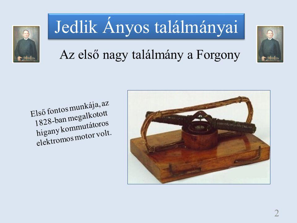 Jedlik Ányos találmányai Az első nagy találmány a Forgony 2 Első fontos munkája, az 1828-ban megalkotott higany kommutátoros elektromos motor volt.
