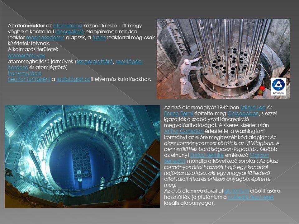 Az atomreaktor az atomerőmű központi része – itt megy végbe a kontrollált láncreakció. Napjainkban minden reaktor maghasadáson alapszik, a fúziós reak