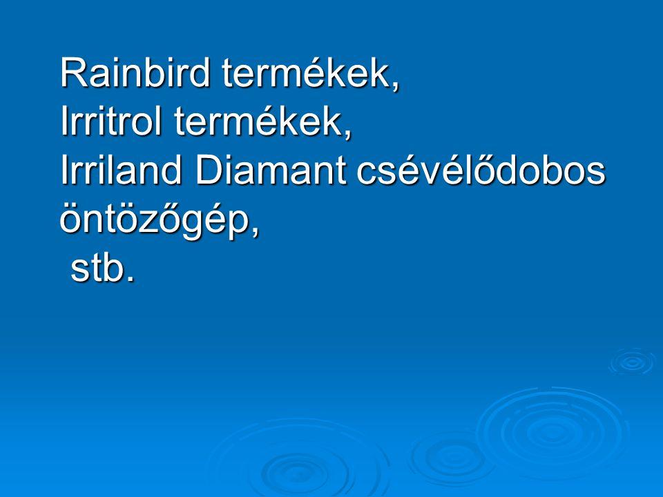 Rainbird termékek, Irritrol termékek, Irriland Diamant csévélődobos öntözőgép, stb.