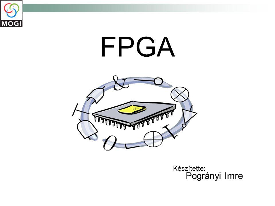 FPGA Pogrányi Imre Készítette: