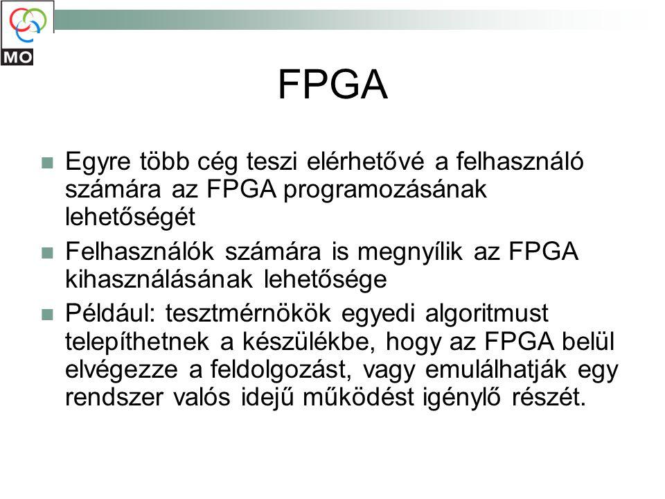 FPGA Egyre több cég teszi elérhetővé a felhasználó számára az FPGA programozásának lehetőségét Felhasználók számára is megnyílik az FPGA kihasználásán