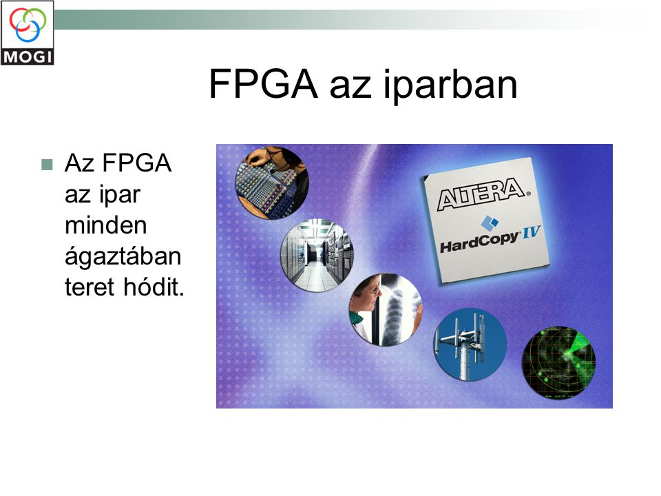 """FPGA a szórakoztató elektronikában Az FPGA nem csak a """"hagyományos ipari környezetben jelenik meg."""