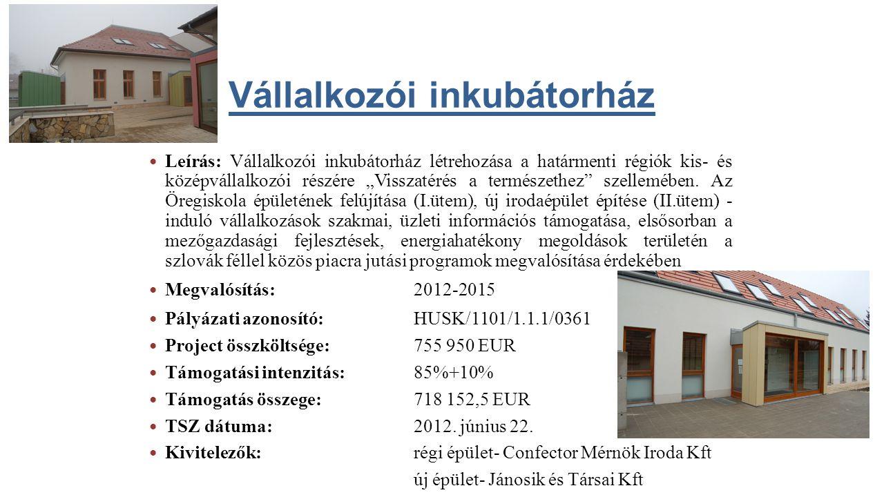 """Vállalkozói inkubátorház Leírás: Vállalkozói inkubátorház létrehozása a határmenti régiók kis- és középvállalkozói részére """"Visszatérés a természethez"""