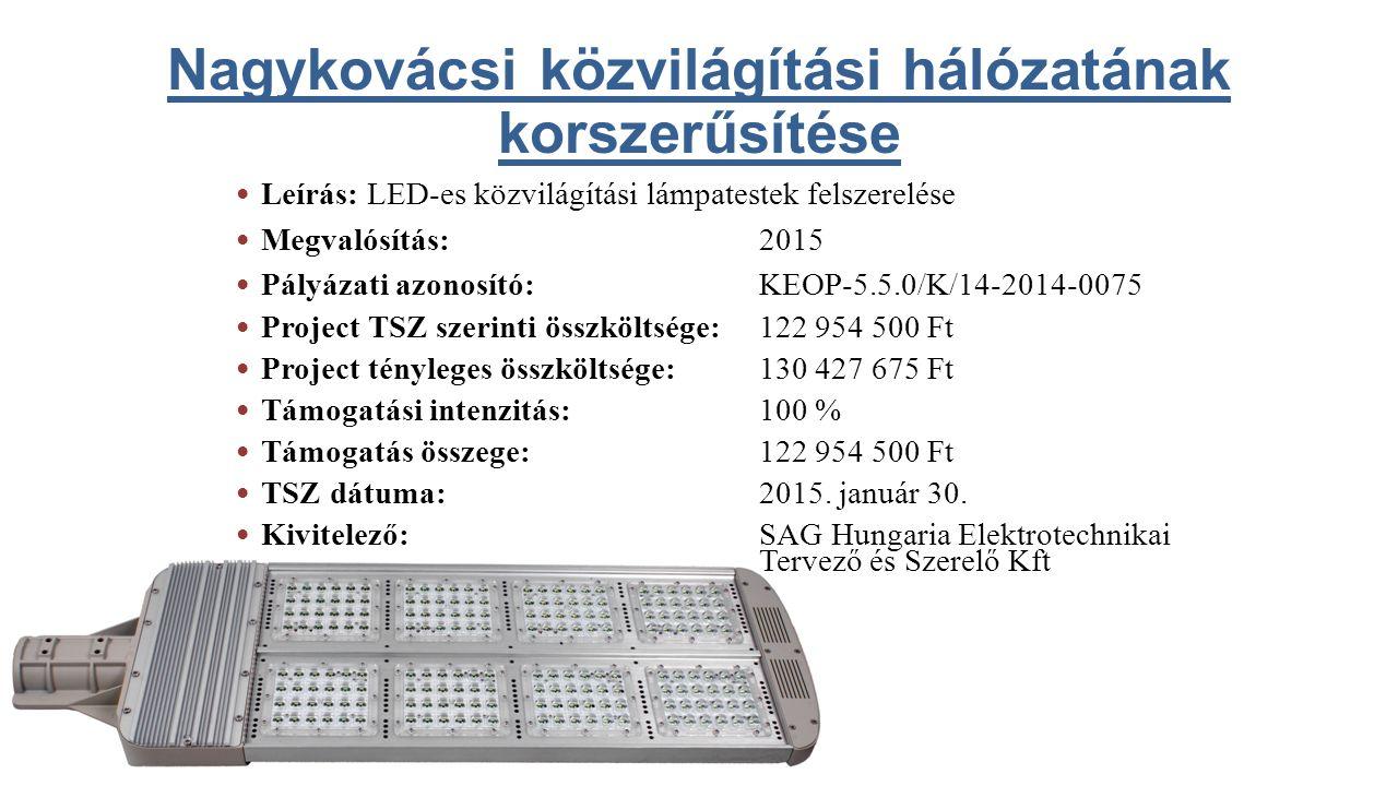 Nagykovácsi közvilágítási hálózatának korszerűsítése Leírás: LED-es közvilágítási lámpatestek felszerelése Megvalósítás: 2015 Pályázati azonosító:KEOP