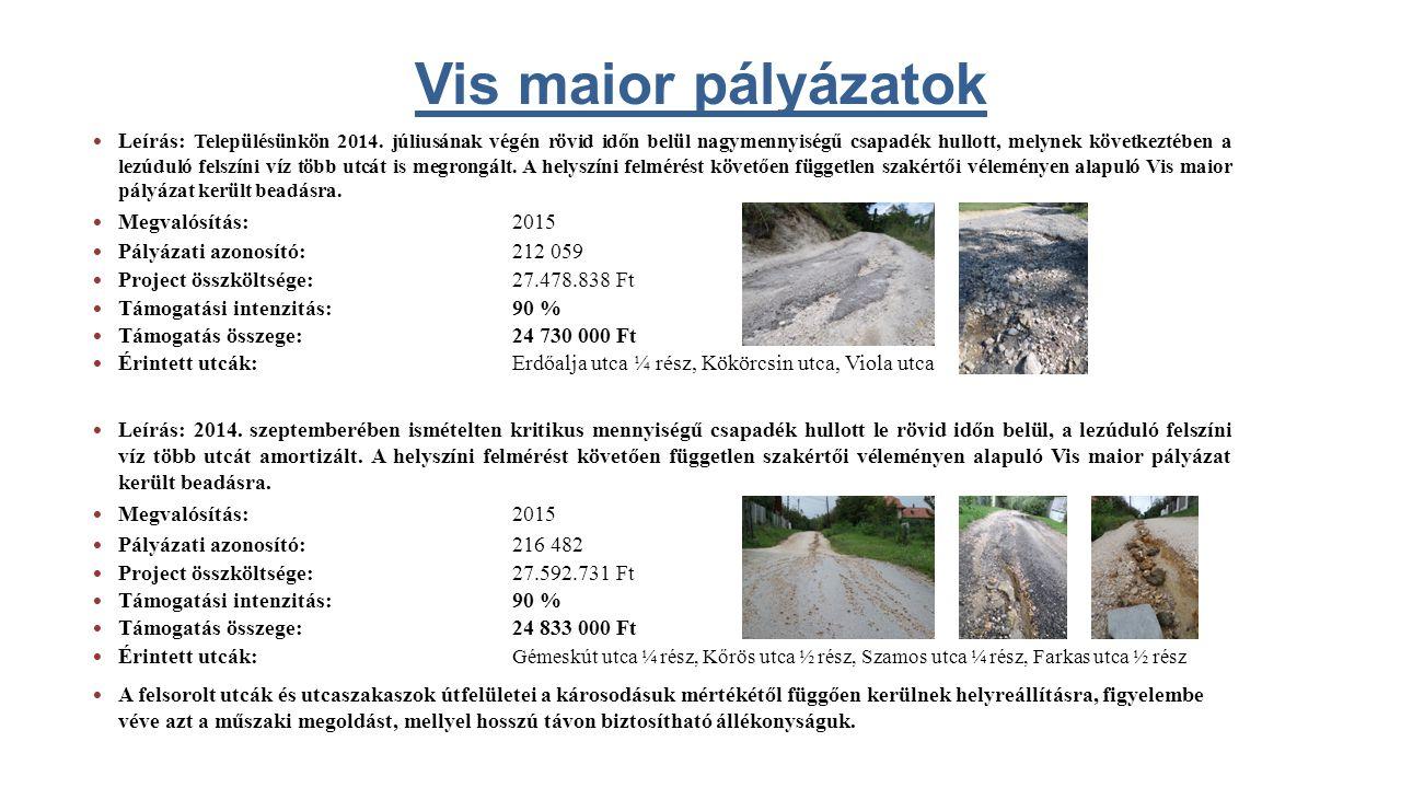 Vis maior pályázatok Leírás: Településünkön 2014. júliusának végén rövid időn belül nagymennyiségű csapadék hullott, melynek következtében a lezúduló