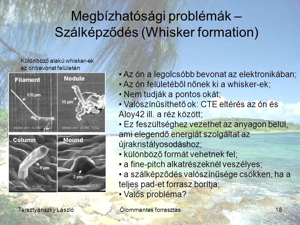 Tersztyánszky LászlóÓlommentes forrasztás18 Az ón a legolcsóbb bevonat az elektronikában; Az ón felületéből nőnek ki a whisker-ek; Nem tudják a pontos