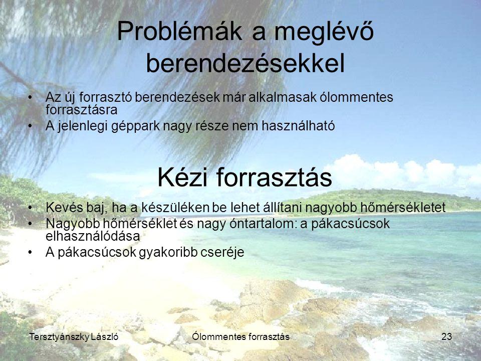 Tersztyánszky LászlóÓlommentes forrasztás23 Problémák a meglévő berendezésekkel Az új forrasztó berendezések már alkalmasak ólommentes forrasztásra A