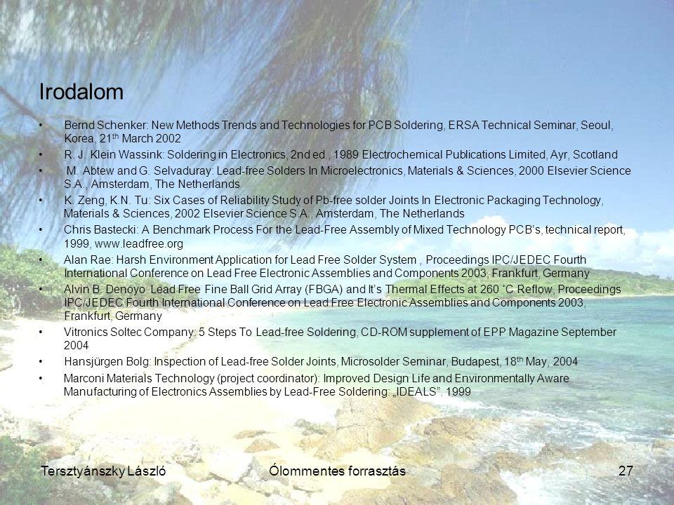 Tersztyánszky LászlóÓlommentes forrasztás27 Irodalom Bernd Schenker: New Methods Trends and Technologies for PCB Soldering, ERSA Technical Seminar, Se