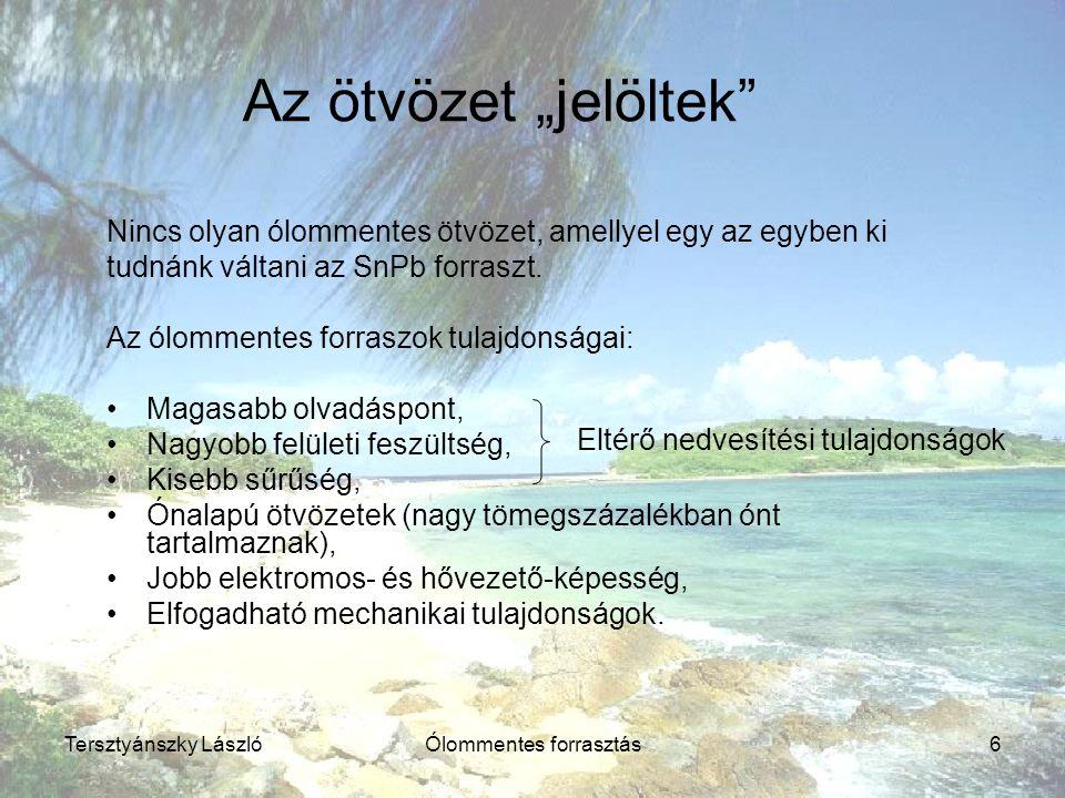 Tersztyánszky LászlóÓlommentes forrasztás7 Milyen elemek vannak az ón mellett.