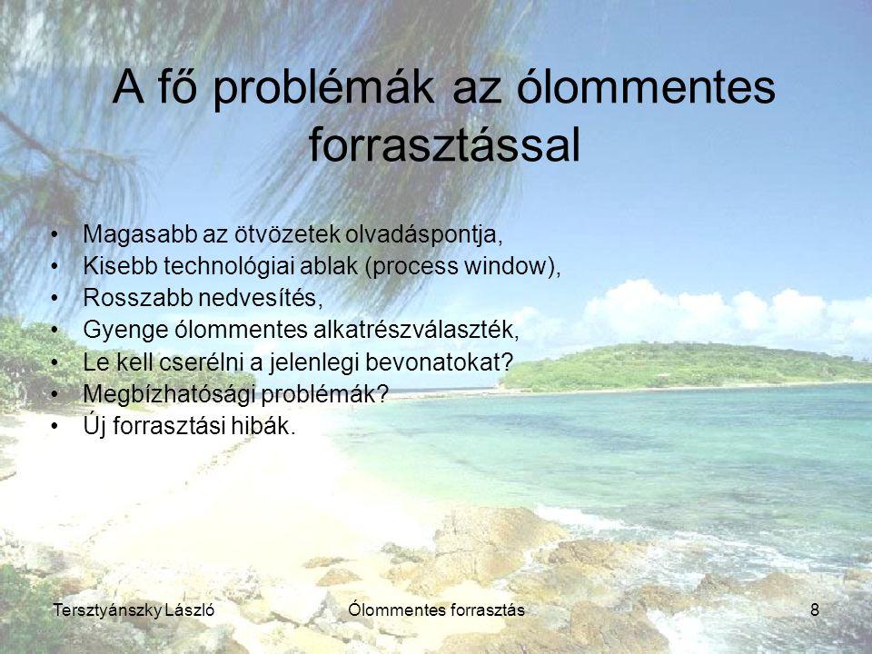 Tersztyánszky LászlóÓlommentes forrasztás8 A fő problémák az ólommentes forrasztással Magasabb az ötvözetek olvadáspontja, Kisebb technológiai ablak (