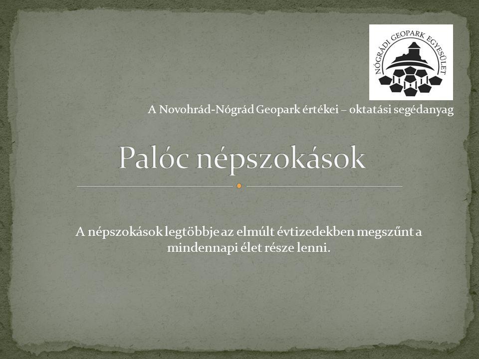 A népszokások legtöbbje az elmúlt évtizedekben megszűnt a mindennapi élet része lenni. A Novohrád-Nógrád Geopark értékei – oktatási segédanyag