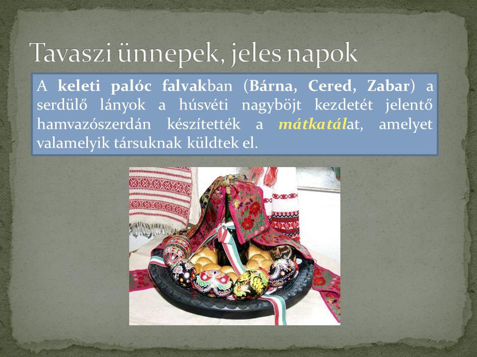 A keleti palóc falvakban (Bárna, Cered, Zabar) a serdülő lányok a húsvéti nagyböjt kezdetét jelentő hamvazószerdán készítették a mátkatálat, amelyet v