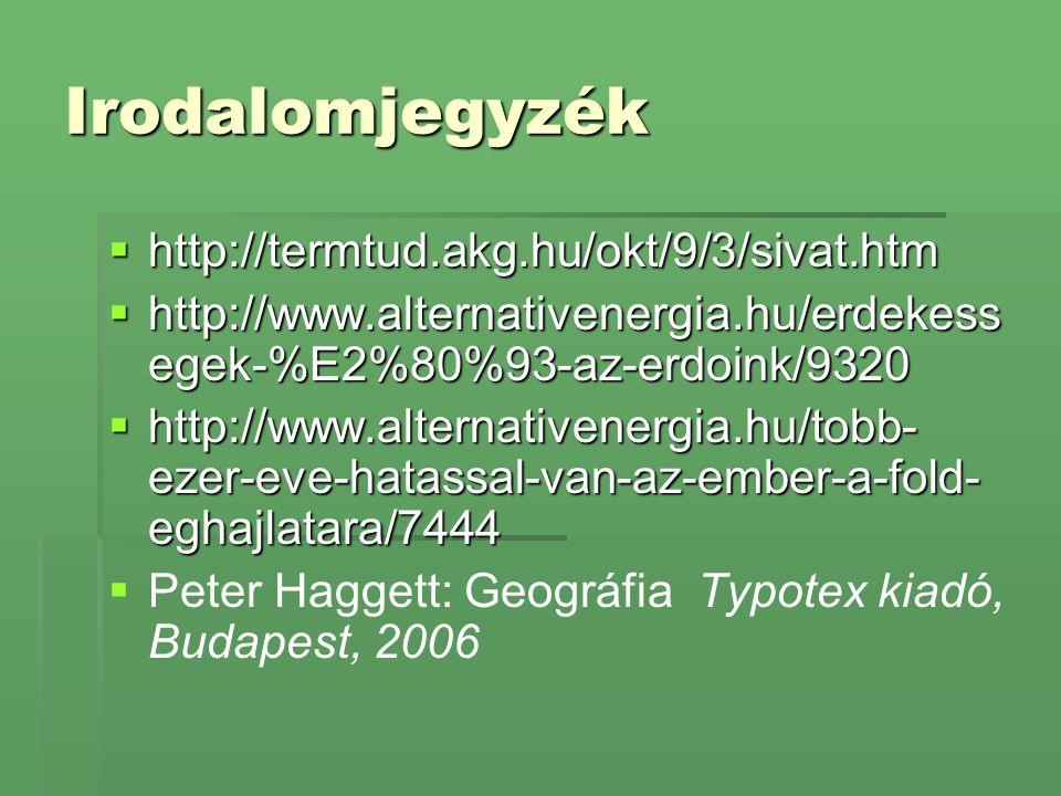 Irodalomjegyzék  http://termtud.akg.hu/okt/9/3/sivat.htm  http://www.alternativenergia.hu/erdekess egek-%E2%80%93-az-erdoink/9320  http://www.alter
